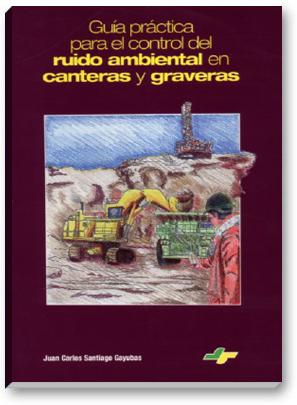 Guía práctica para el control del ruido ambiental en canteras y graveras