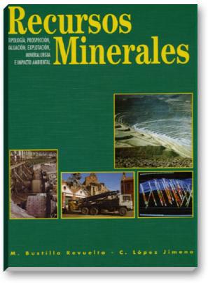 Recursos Minerales - Tipología, Exploración, Evaluación, Explotación, Mineralurgia e Impacto Ambiental