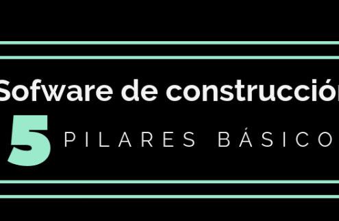 Los 5 pilares de un buen software de construcción