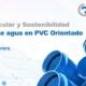 Webinar Economía Circular y Sostenibilidad en las Redes de Agua en PVC Orientado