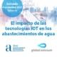 """Jornada """"El impacto de las tecnologías IoT en los abastecimientos de agua"""""""